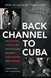 img - for Back Channel to Cuba: The Hidden History of Negotiations between Washington and Havana by William M. LeoGrande (2015-11-01) book / textbook / text book