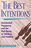 img - for The Best Intentions: Unintended Pregnancy and the Well-Being of Children and Families by Committee on Unintended Pregnancy (1995-06-02) book / textbook / text book