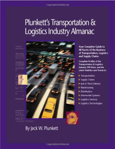 Plunkett's Transportation, Supply Chain and Logistics Industry Almanac: Your Complete Guide to All Facets of the Business of Transportation, Logistics ... TRANSPORTATION & LOGISTICS INDUSTRY ALMANAC)