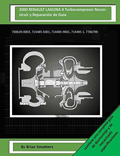 Descargar Libro 2000 Renault Laguna Ii Turbocompresor Reconstruir Y Reparación De Guía: 708639-0003, 714485-5001, 714485-9001, 714485-1, 7786798 Brian Smothers