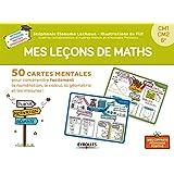 Mes leçons de maths: 50 cartes mentales pour comprendre facilement la numération, le calcul, la géométrie et les mesures ! CM1-CM2-6e