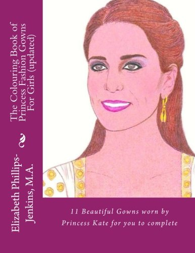 The Colouring Book of Princess Fashion Gowns For Girls: 11 Beautiful Gowns worn by Princess Kate for you to complete pdf
