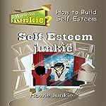 Self-Esteem Junkie | Howie Junkie