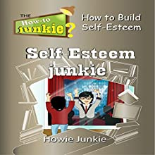 Self-Esteem Junkie Audiobook by Howie Junkie Narrated by  How-To Junkie