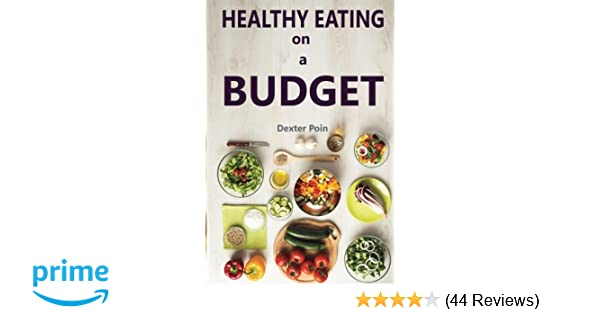 Healthy Eating On A Budget How To Eat Healthy On A Budget Volume