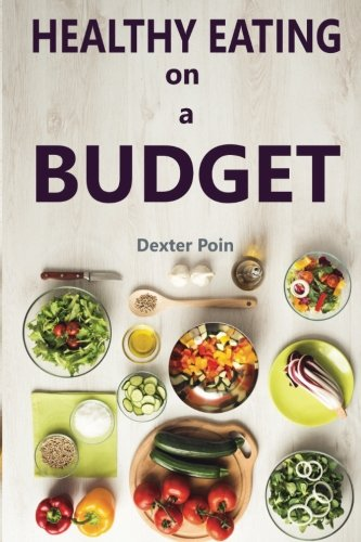 Healthy Eating on a Budget (How to eat healthy on a budget) (Volume 1)