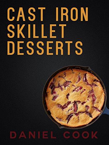 CAST IRON SKILLET DESSERTS: 40 Cast Iron Dessert Recipes (Cast Iron Cooking)