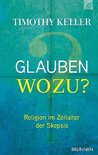 Glauben Wozu   Religion Im Zeitalter Der Skepsis