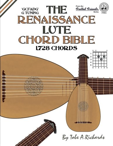 The Renaissance Lute Chord Bible: G Tuning 1,728 Chords (Fretted Friends)