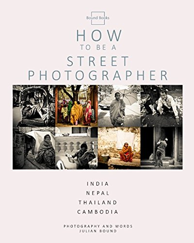 How To Be A Street Photographer (How to be Photography Guides by Julian Bound) PDF