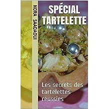 Spécial tartelette: Les secrets des tartelettes réussies (French Edition)