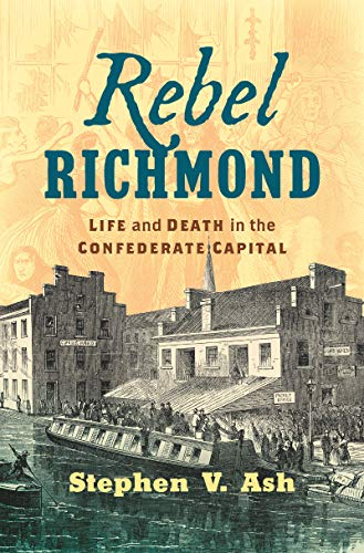 Richmond Va Civil War - Rebel Richmond: Life and Death in the Confederate Capital (Civil War America)