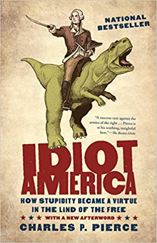 Idiot America How Stupidity Became A Virtue In The Land Of The Free