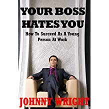 Your Boss Hates You: How To Succeed As A Young Person At Work