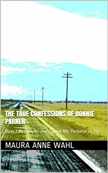 Amazon.com: The True Confessions of Bonnie Parker: How I Met Clyde and Found My Purpose in Life