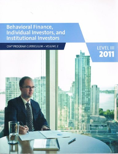 Behavioral Finance, Individual Investors, and Institutional Investors (Level III, 2011 CFA Program Curriculum, Volume 2)