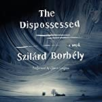 The Dispossessed: A Novel | Szilard Borbely