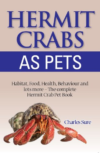 Hermit Crab Care: Habitat, Food, Health, Behavior, Shells, and lots more. The complete Hermit Crab Pet Book by [Sure, James]