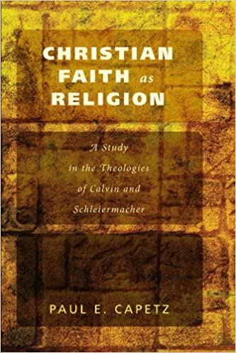 Christian Faith as Religion: A Study in the Theologies of Calvin and Schleiermacher