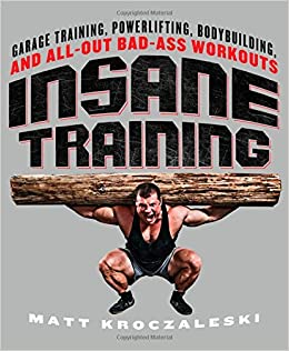 Insane Training: Garage Training, Powerlifting, Bodybuilding