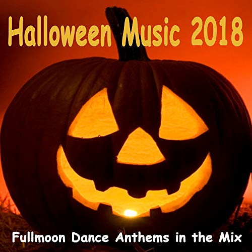 Halloween Music 2018 (Fullmoon Dance Anthems in the Mix) -