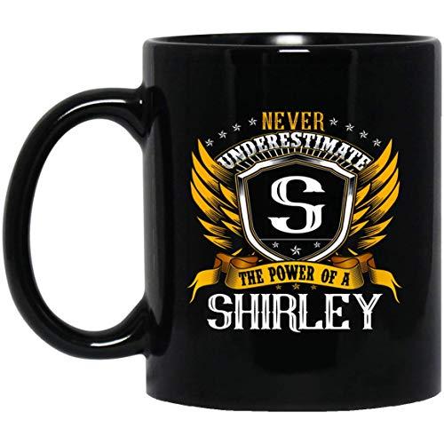 Women's Never Underestimate The Power Of A SHIRLEY Mug 11oz
