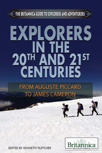 Download Explorers in the 20th and 21st Centuries: From Auguste Piccard to James Cameron (Britannica Guide to Explorers and Adventurers) PDF