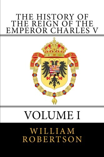 The History of the Reign of the Emperor Charles V, Vol. 1