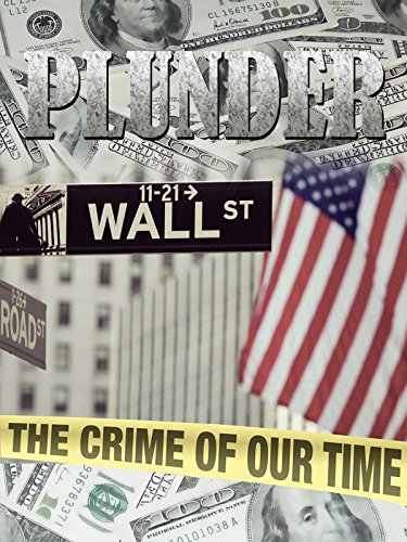 Plunder: The Crime of Our Time (Too Big To Fail 2008 Financial Crisis)