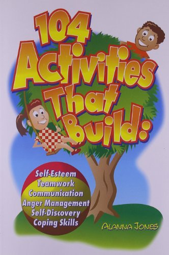 Skill Lessons Building - 104 Activities That Build: Self-Esteem, Teamwork, Communication, Anger Management, Self-Discovery, Coping Skills