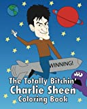 The Totally Bitchin  Charlie Sheen Coloring Book