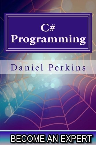 C# Programming Updated for .NET FRAMEWORK 4.5 (Become an Expert) (Volume 2) [Perkins, Daniel] (Tapa Blanda)
