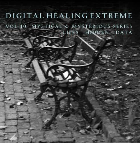 Digital Healing Extreme Vol 10  Mystical & Mysterious Series - Lifes Hidden Data