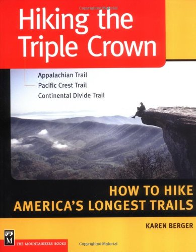 Hiking the Triple Crown : Appalachian Trail - Pacific Crest Trail - Continental Divide Trail - How to Hike America's Longest Trails