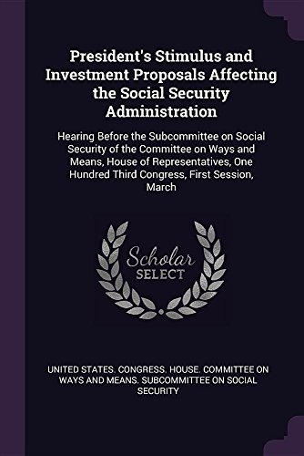 Presidents Stimulus And Investment Proposals Affecting The Social Security Administration  Hearing Before The Subcommittee On Social Security Of The Hundred Third Congress  First Session  March