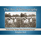 The Art of Stereography: Rediscovering Vintage Three-Dimensional Images