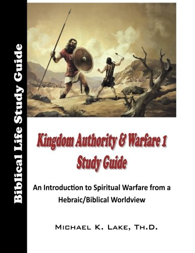Kingdom Authority and Warfare 1 Study Guide: An Introduction to Spiritual Warfare from a Hebraic/Biblical Worldview