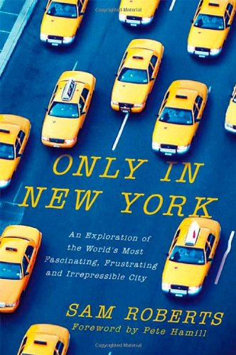 Only in New York: An Exploration of the World's Most Fascinating, Frustrating and Irrepressible - Pete Malls St In