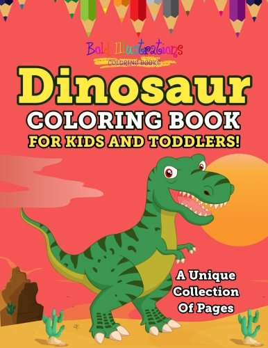 (Dinosaur Coloring Book For Kids And Toddlers! A Unique Collection Of)