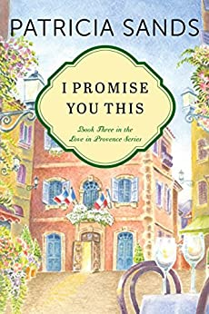 I Promise You This (Love in Provence Book 3) by [Sands, Patricia]