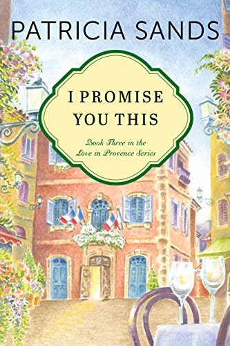 I Promise You This (Love in Provence Book 3) ()