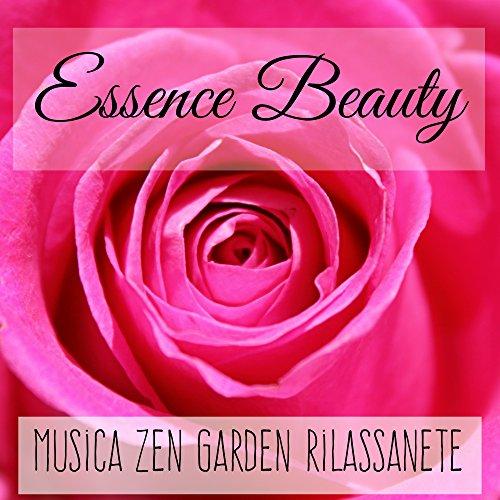 (Essence Beauty - Musica Zen Garden Rilassanete per Migliorare la Concentrazione Massaggio Ayurvedico Yoga Meditazione con Suoni della Natura Strumentali)