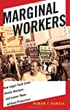 Marginal Workers : How Legal Fault Lines Divide Workers and Leave Them Without Protection, Garcia, Ruben J., 0814732216