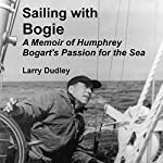 Sailing with Bogie: A Memoir of Humphrey Bogart's Passion for the Sea | Larry Dudley