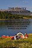 The Family Camping Guide: A Collection of Tips, Strategies, and Advice to Help You Plan the Perfect Outdoor Family Vacation