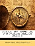 Jahrbuch Für Romanische Und Englische Literatur, Volume 3 (German Edition), Ferdinand Josef and Ferdinand Josef Wolf, 1145737021