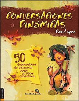 Conversaciones Dinamicas 50 disparadores de discusion para grupos juveniles (Spanish Edition): David Lynn: 9780829745979: Amazon.com: Books