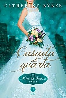 Casada até quarta - Noivas da semana - Livro 1 por [Bybee, Catherine]
