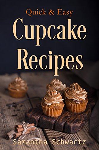 Quick & Easy Cupcake Recipes by Samantha Schwartz