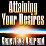 Attaining Your Desires: By Letting Your Subconscious Mind Work for You | Genevieve Behrend